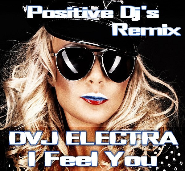 DVJ ELECTRA - I feel you (POSITIVE DJ's Remix)