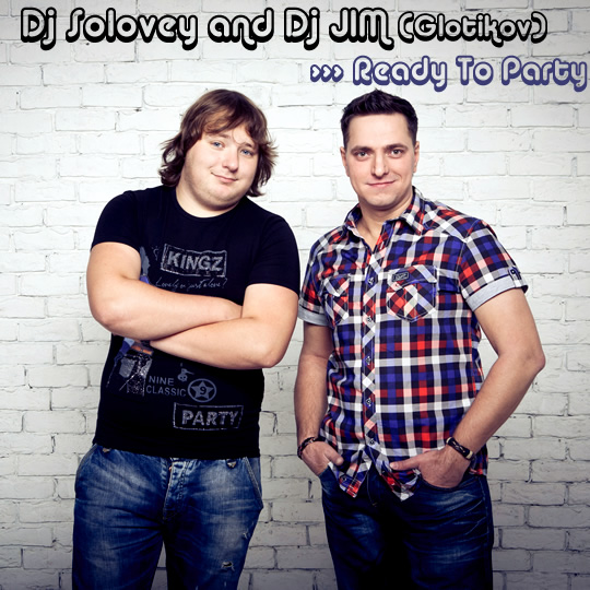 DJ Solovey and Jim (E. Glotikov) - Ready To Party